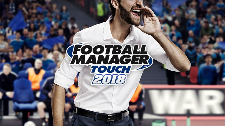 Мобильный порт «Football Manager Touch 2018» – самого реалистичного симулятора управления футбольной командой от SEGA