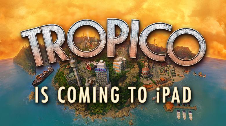 Игровое видео планшетной версии «Tropico» покажет, как можно обустроить остров для райской жизни